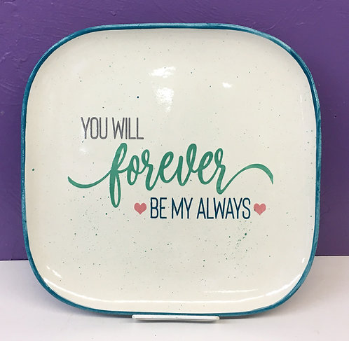 You will forever be my always Platter