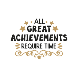 All Great Achievements Require Time.png