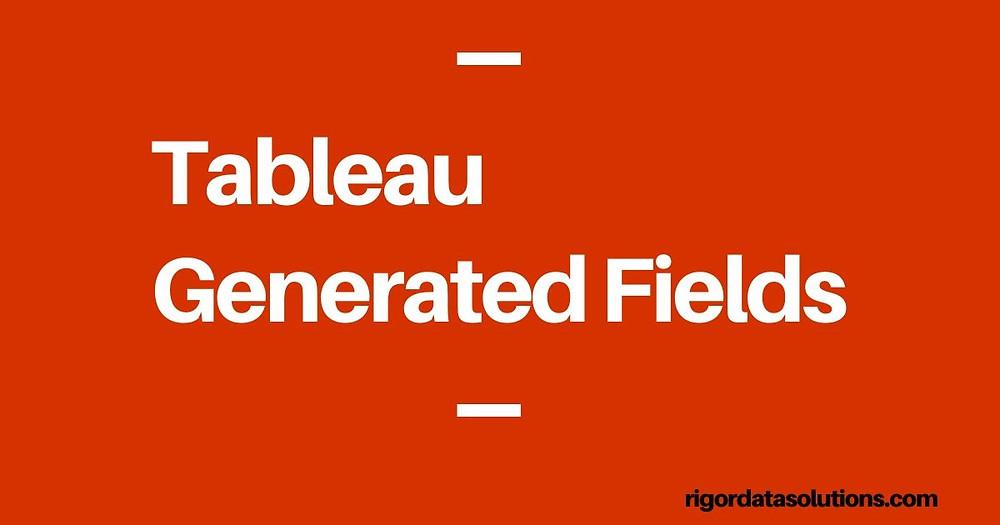 Tableau generated fields