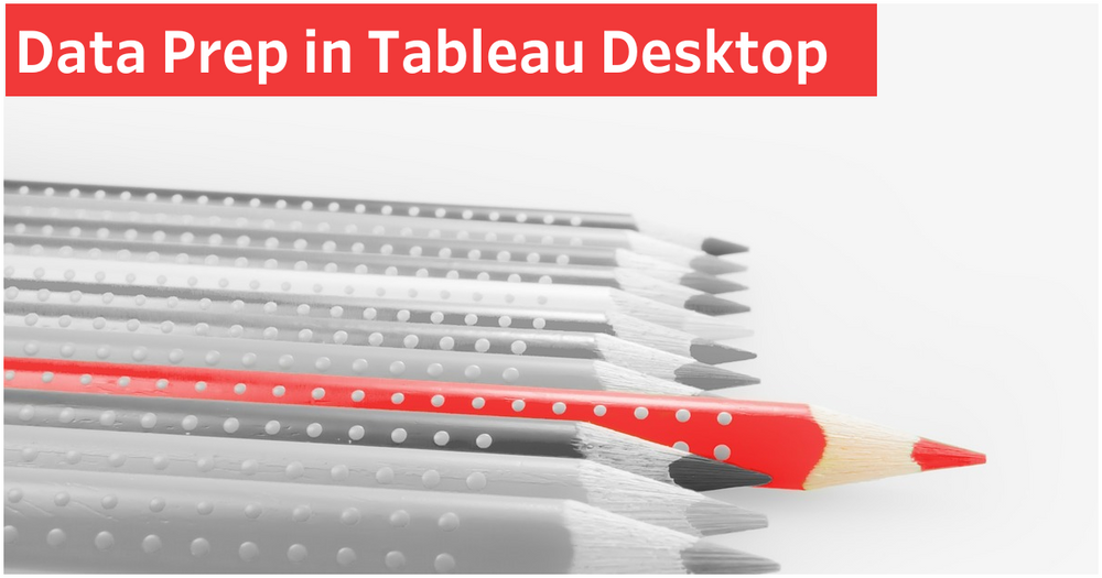 5 Data Prep Tasks You Can Perform In Tableau Desktop