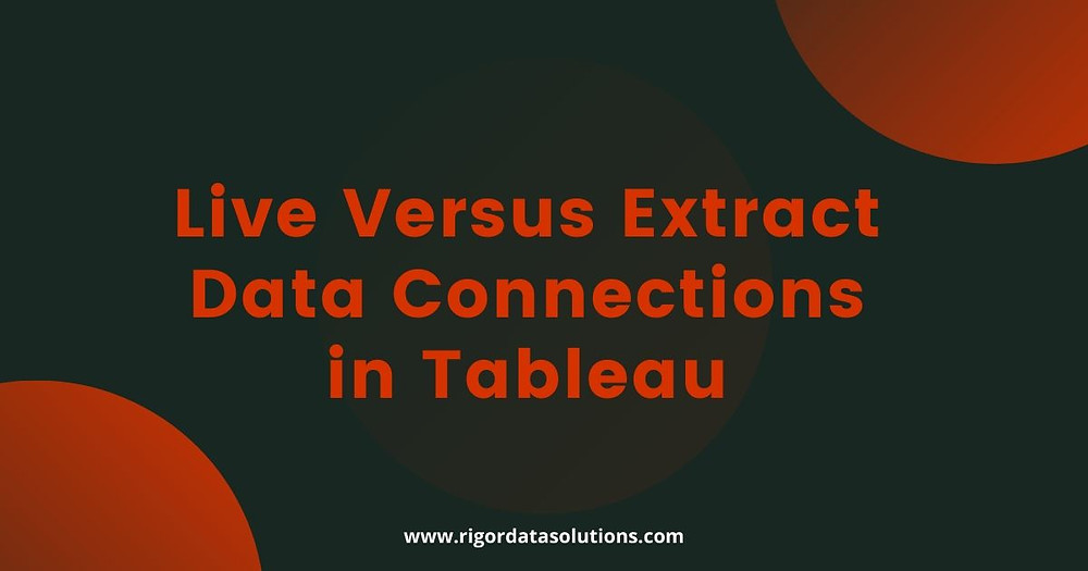 Live versus extract data connections in Tableau
