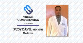The M3 Conversation - Dr. Rudy Davis - Medicine