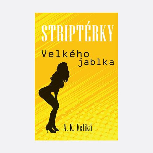 Striptérky Velkého jablka - Alexandra K. Veliká