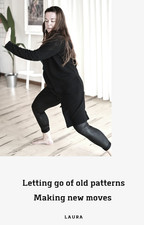 Letting go of old patterns, making new moves ~ Laura ~