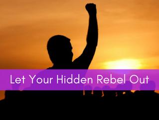 Let Your Hidden Rebel Out