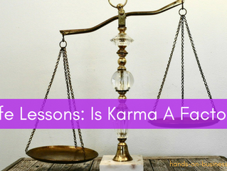 Life Lessons: How is Karma a Factor?