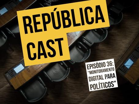RepúblicaCast #36 - Monitoramento digital para políticos