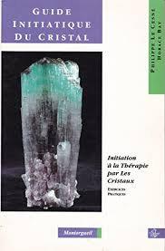 Guide initiatique du cristal - Initiation pratique à la cristallothérapie
