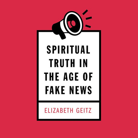 Spiritual Truth in the Age of Fake News, Elizabeth Geitz: A Weapon in the Fight for Inclusive Faith