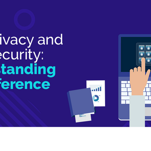 Data Privacy and Data Security: Understanding the difference   Part One