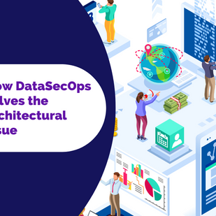 How DataSecOps solves the architecture issue