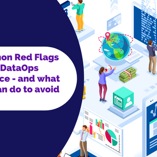Common Red Flags in the DataOps Practice - and what you can do to avoid them