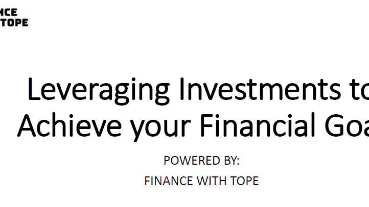 Leveraging Investments to achieve your Financial Goals
