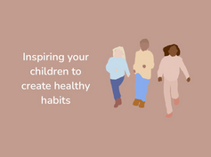Inspiring your children to create healthy habits