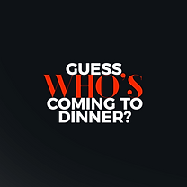 Guess Who Is Coming To Dinner