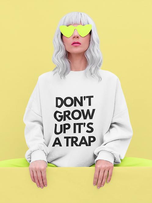 Don't grow up its a trap - Premium Sweatshirt