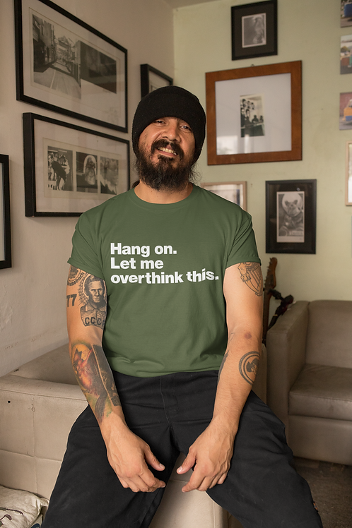 Hang on. Let me overthink this - Trending T shirt