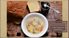 Chicken Soup with Homemade Noodles– Great Choice for a Snowy Day.