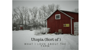 Welcome to Utopia, Sort Of, What I Love About the Farm