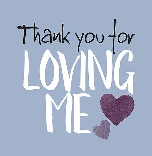 Thank you for Loving me!