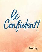 Be confident.jpg