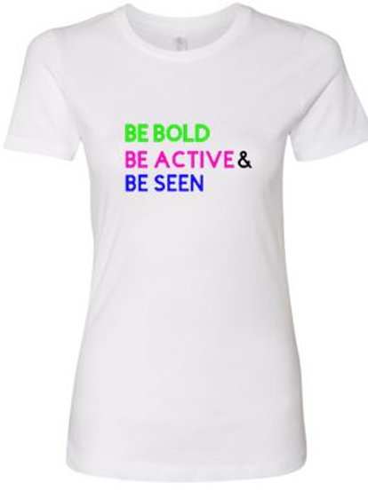 Women's Be Bold Be Active Be Seen  T- Shirt