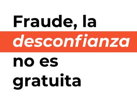 Fraude, la desconfianza no es gratuita