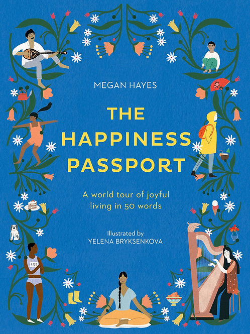 The Happiness Passport- A World Tour of Joyful Living in 50 Words