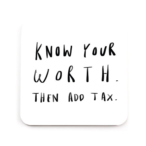 Know your worth then add tax coaster