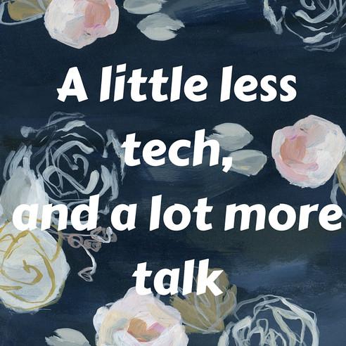 A little less tech, a lot more talk..