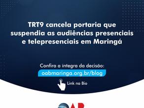 TRT9 cancela portaria que suspendia as audiências presenciais e telepresenciais em Maringá