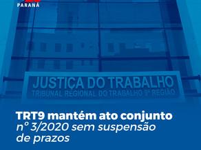TRT9 MANTÉM ATO CONJUNTO Nº 3/2020 SEM SUSPENSÃO DE PRAZOS