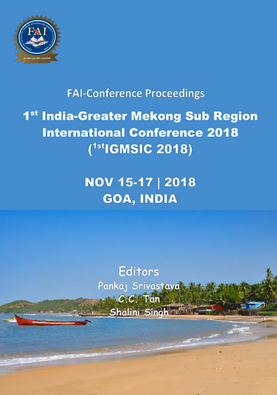 VOL 1  (ISBN: 978-81-935422-8-6) FAI-Conference Proceedings 1st India-Greater Mekong Sub Region International Conference 2018 (1st IGMSIC 2018)