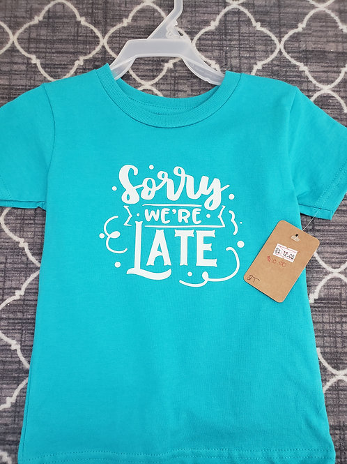 Sorry We're Late T-shirt