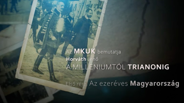 """Elkészült """"A Milleniumtól Trianonig"""" című dokumentumfilm"""