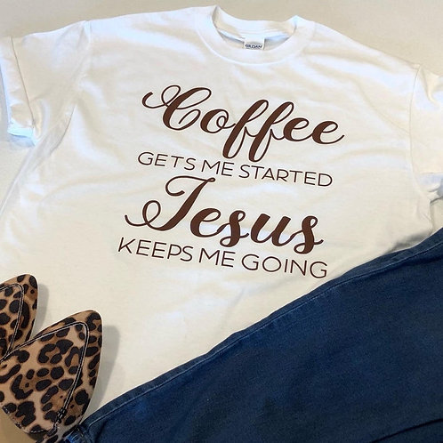 Coffee Gets Me Started, Jesus Keeps Me Going T-shirt