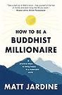 How to be a Buddhist Millionaire - Matt Jardine