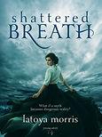 Shattered Breath - Latoya Morris