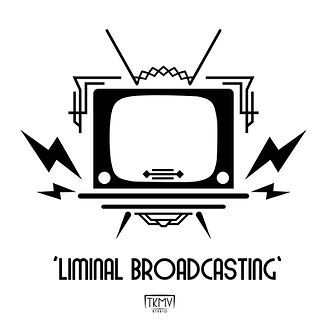 TKMV_Liminal Broadcasting.jpg