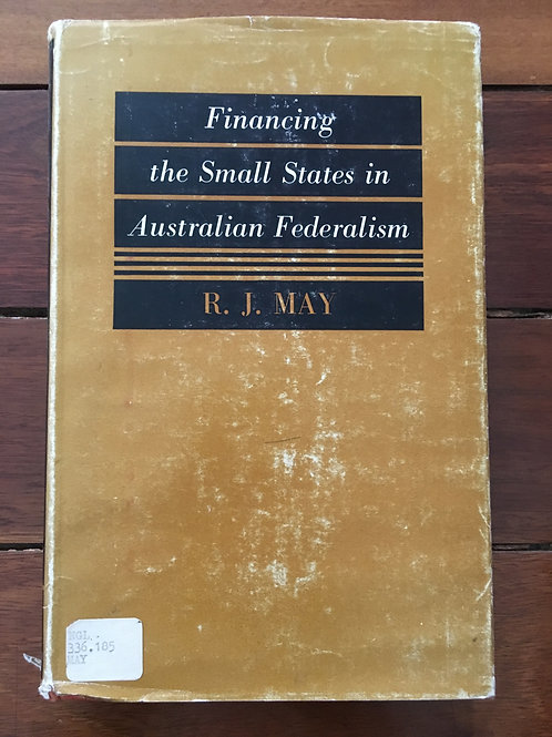 Financing the Small States in Australian Federalism by R.J. May
