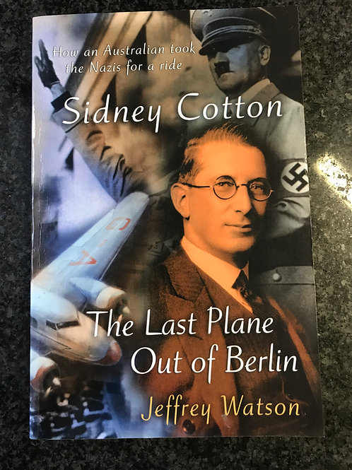 Sidney Cotton, The Last Plane Out of Berlin by Jeffrey Watson