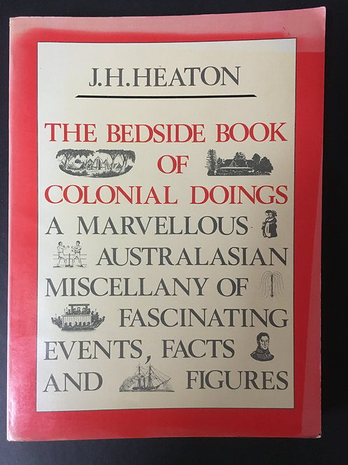 The Bedside Book of Colonial Doings by J.H. Heaton