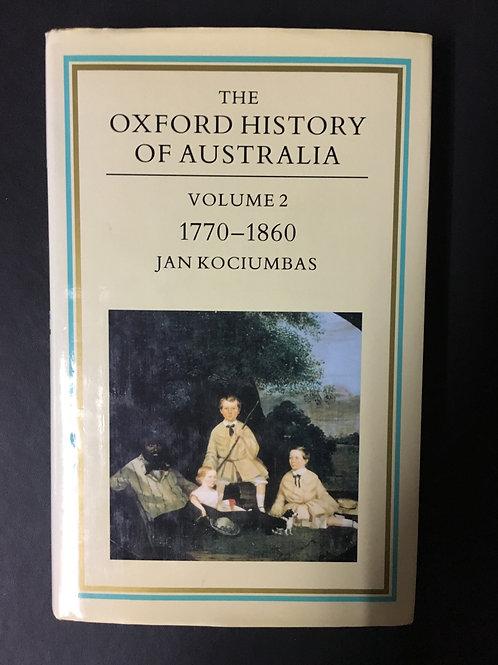 Oxford History of Australia Vol 2 1770-1860 by Jan Kociumbas