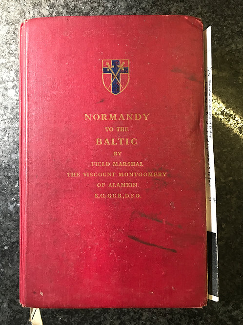 Normandy to the Baltic by Field Marshal The Viscount of Montgomery of Alamein