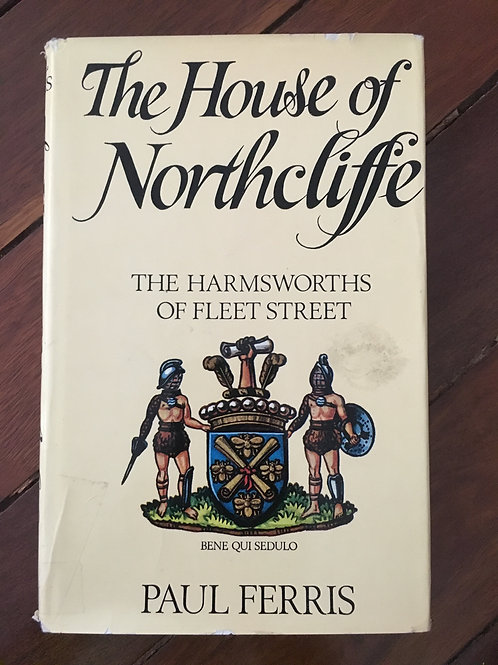 House of Northcliffe by Paul Ferris