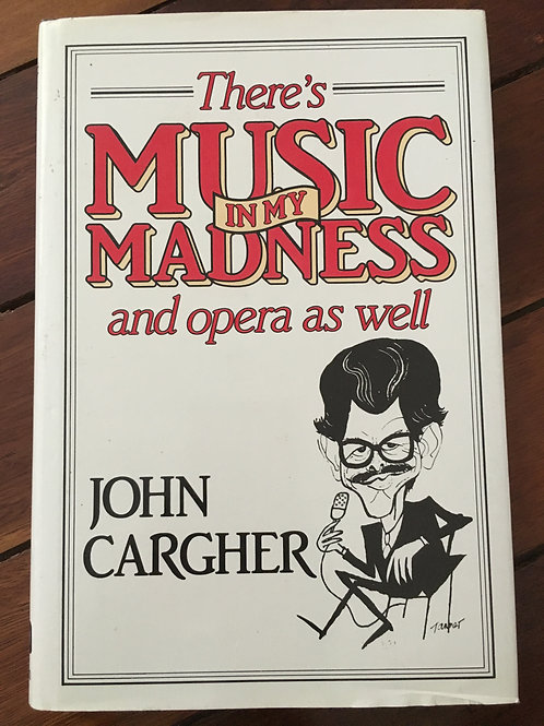 There's Music in My Madness and Opera as well by John Cargher