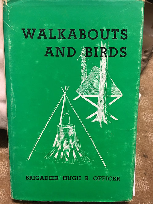 Walkabouts and Birds by Brigadier Hugh R. Officer