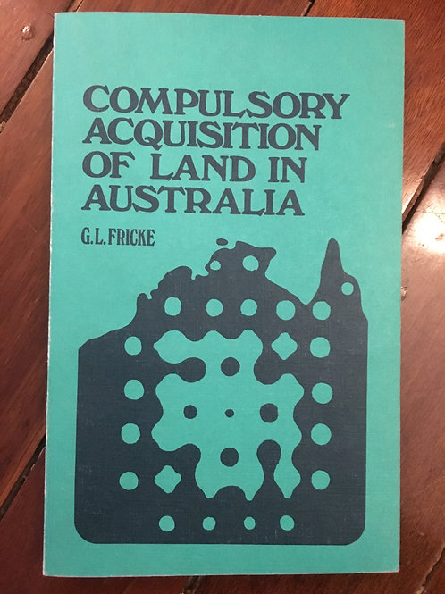 Compulsory Acquisition of Land in Australia by G. L. Fricke