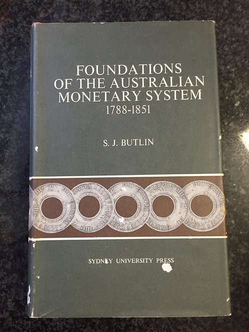 Foundations of the Australian Monetary System 1788-1851 by Butlin
