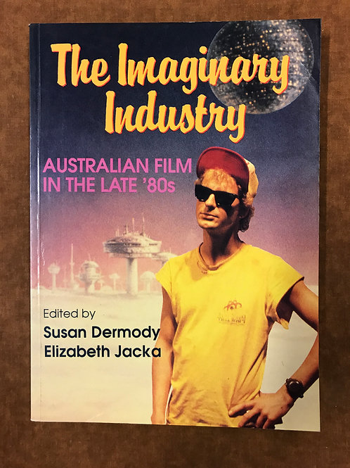 The Imaginary Industry, Australian Film in the late 80s by Dermody & Jacka